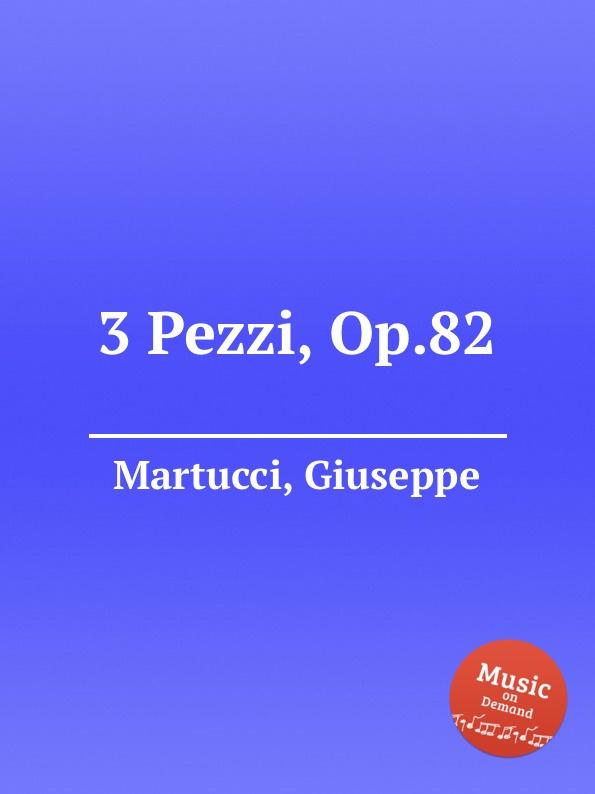 G. Martucci 3 Pezzi, Op.82 g j pfeiffer inquietude op 82
