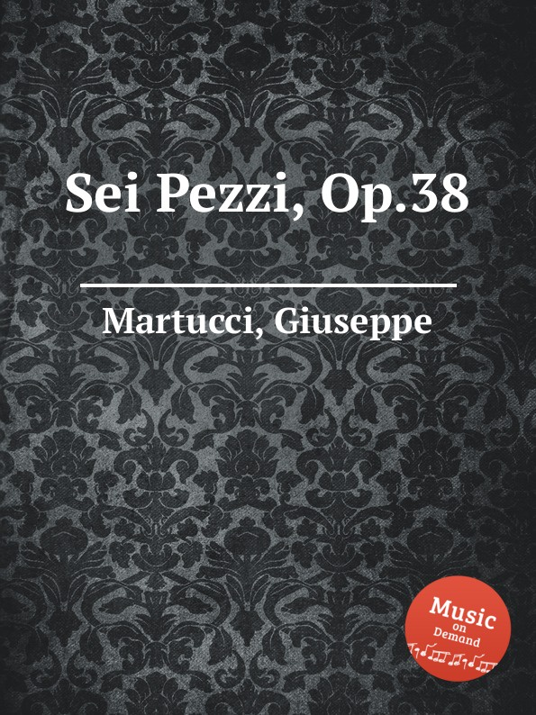 G. Martucci Sei Pezzi, Op.38 g martucci 4 piano pieces op 31