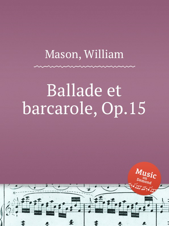 W. Mason Ballade et barcarole, Op.15 j andersen ballade et danse des sylphes op 5