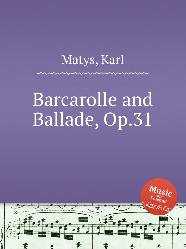 K. Matys Barcarolle and Ballade, Op.31 j zarębski barcarolle op 31