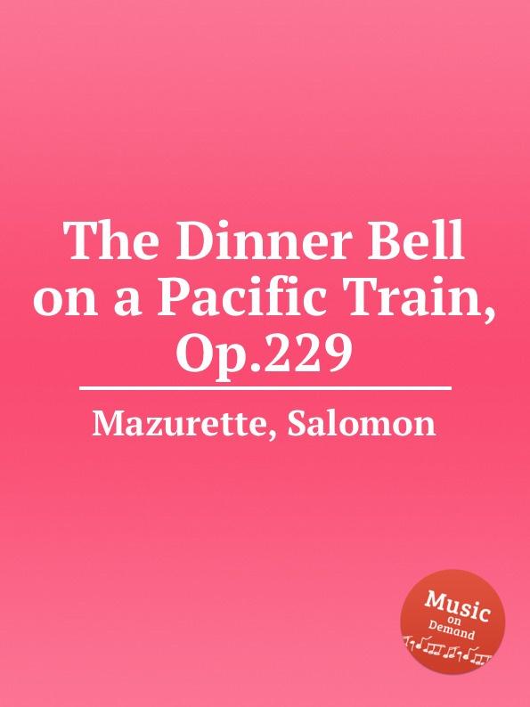 S. Mazurette The Dinner Bell on a Pacific Train, Op.229 s mazurette the brook op 45