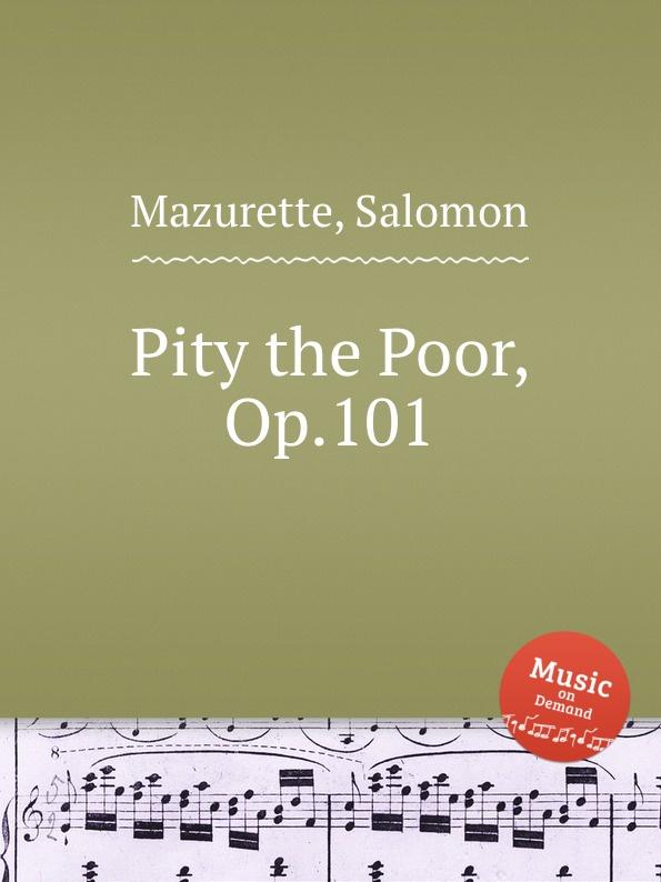 S. Mazurette Pity the Poor, Op.101 s mazurette the brook op 45