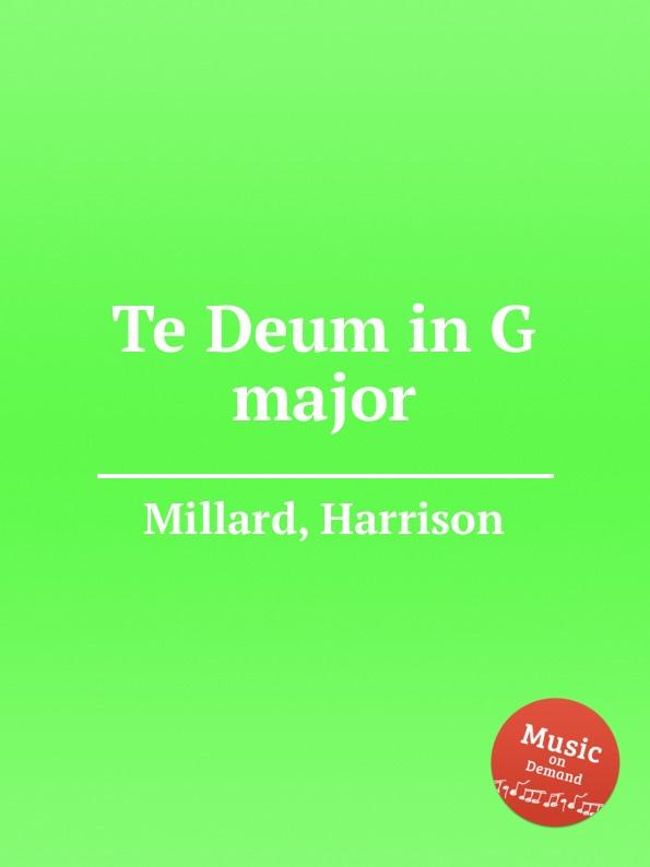 H. Millard Te Deum in G major цена и фото