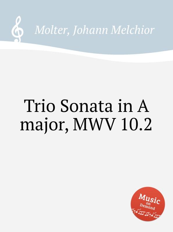 J. M. Molter Trio Sonata in A major, MWV 10.2 j m molter sonata a quadro in a major mwv 9 3