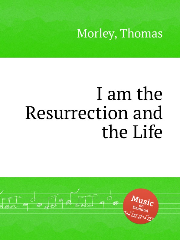 T. Morley I am the Resurrection and the Life unlocking the invisible voice