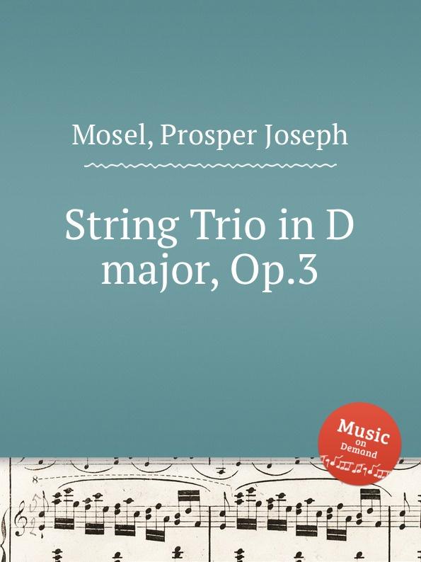 лучшая цена P.J. Mosel String Trio in D major, Op.3