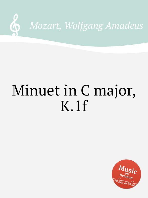 В. А. Моцарт Менуэт до мажор, K.1f. Minuet in C major, K.1f by Mozart, Wolfgang Amadeus в а моцарт месса до минор k 427 417a mass in c minor k 427 417a by mozart wolfgang amadeus