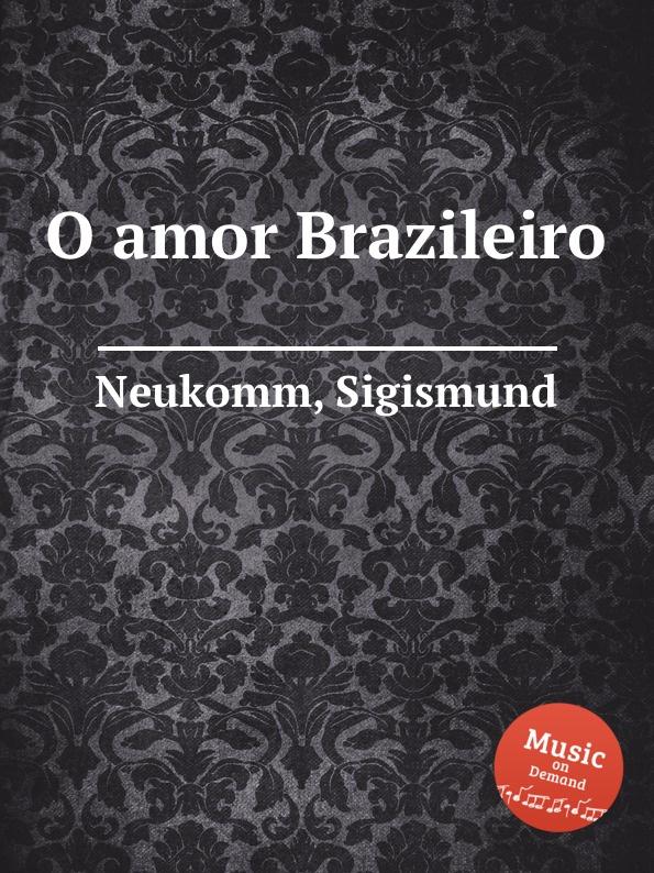 S. Neukomm O amor Brazileiro s neukomm the sea