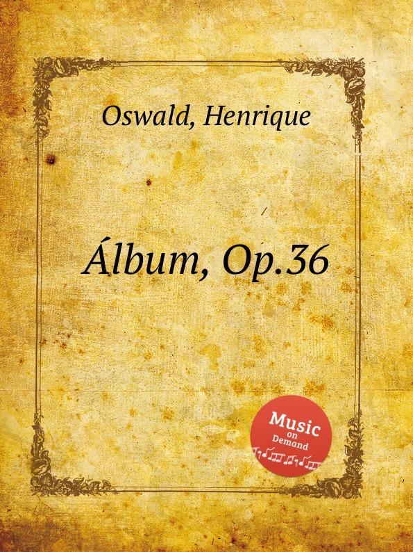 H. Oswald Album, Op.36 h oswald 7 miniaturas op 16