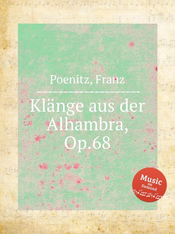 F. Poenitz Klange aus der Alhambra, Op.68 ф шопен мазурки op 68 mazurkas op 68