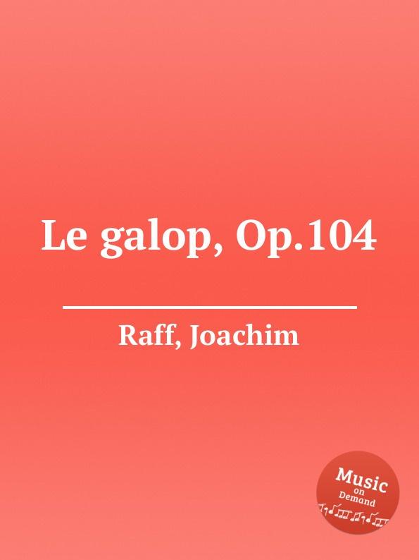 J. Raff Le galop, Op.104 j raff 4 galop caprices op 5