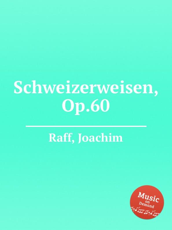 J. Raff Schweizerweisen, Op.60 недорого