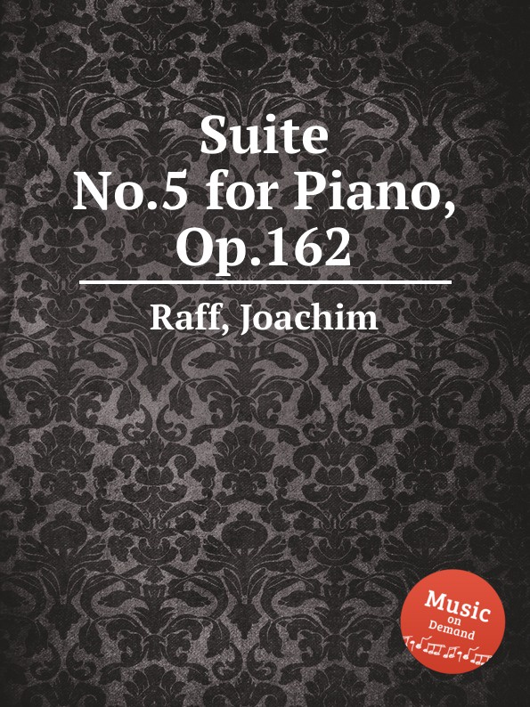 J. Raff Suite No.5 for Piano, Op.162 j raff suite no 1 for orchestra op 101