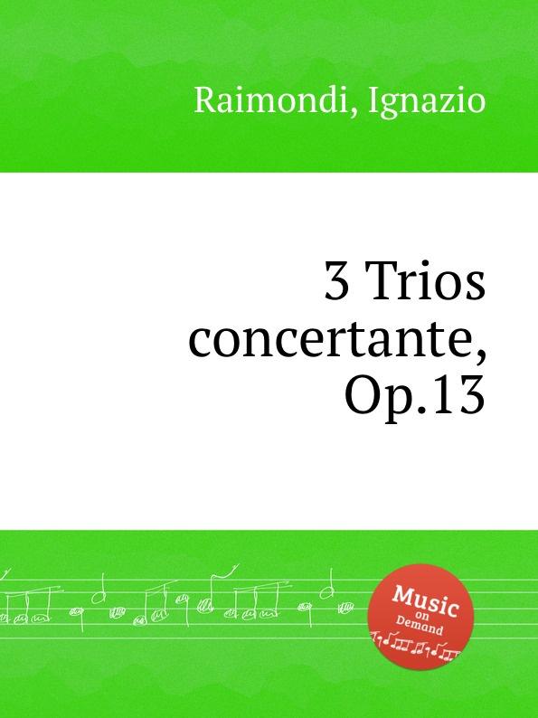 цена I. Raimondi 3 Trios concertante, Op.13 в интернет-магазинах