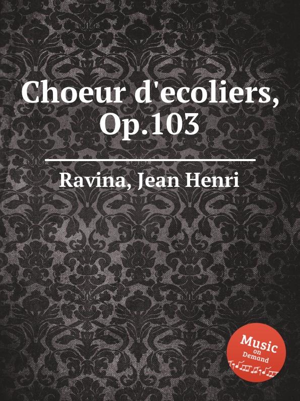 J.H. Ravina Choeur d.ecoliers, Op.103 j h ravina choeur d ecoliers op 103