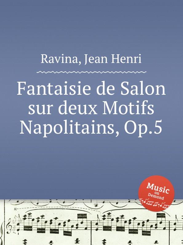 J.H. Ravina Fantaisie de Salon sur deux Motifs Napolitains, Op.5 l cramer fantaisie de salon sur une nuit de cleopatre