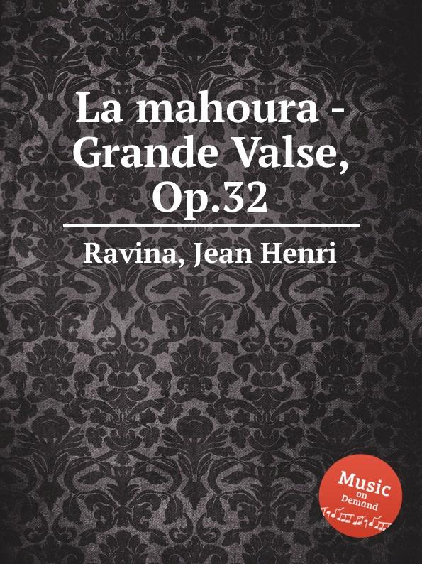 J.H. Ravina La mahoura - Grande Valse, Op.32 j h ravina choeur d ecoliers op 103