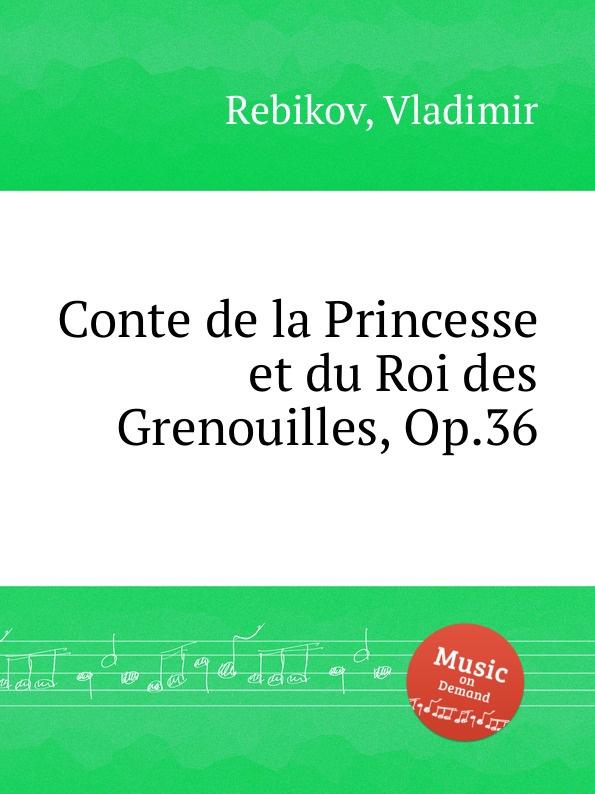 V. Rebikov Conte de la Princesse et du Roi des Grenouilles, Op.36 цена и фото