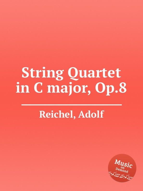 A. Reichel String Quartet in C major, Op.8 a reichel string quartet in c major op 8