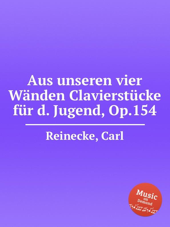 C. Reinecke Aus unseren vier Wanden Clavierstucke fur d. Jugend, Op.154 c reinecke aus unseren vier wanden clavierstucke fur d jugend op 154