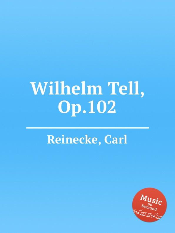 лучшая цена C. Reinecke Wilhelm Tell, Op.102