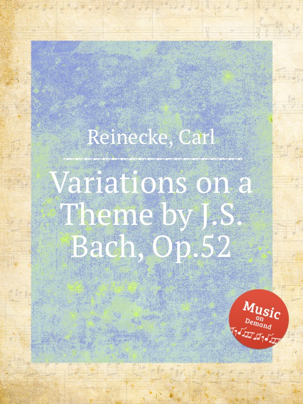 C. Reinecke Variations on a Theme by J.S. Bach, Op.52 c v alkan variations on a theme of steibelt op 1