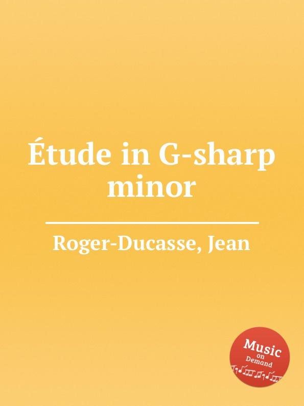 J. Roger-Ducasse еtude in G-sharp minor j roger ducasse variations sur un choral