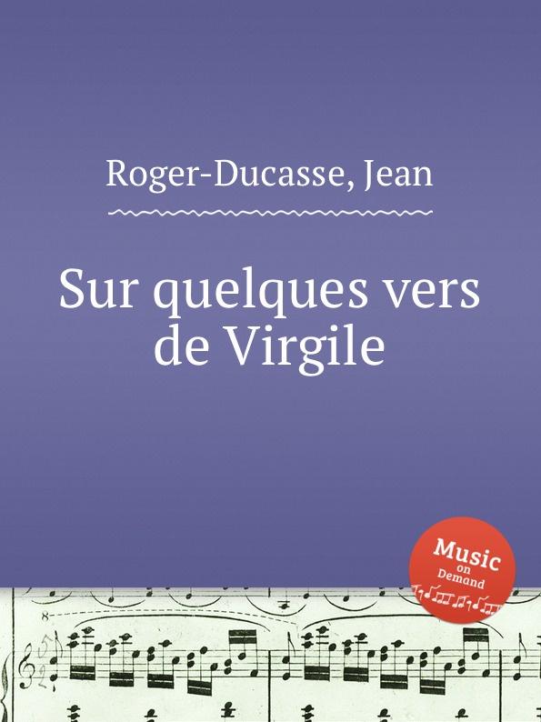 J. Roger-Ducasse Sur quelques vers de Virgile j roger ducasse variations sur un choral