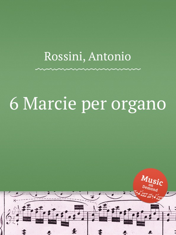 A. Rossini 6 Marcie per organo a soderini 2 canzoni per organo