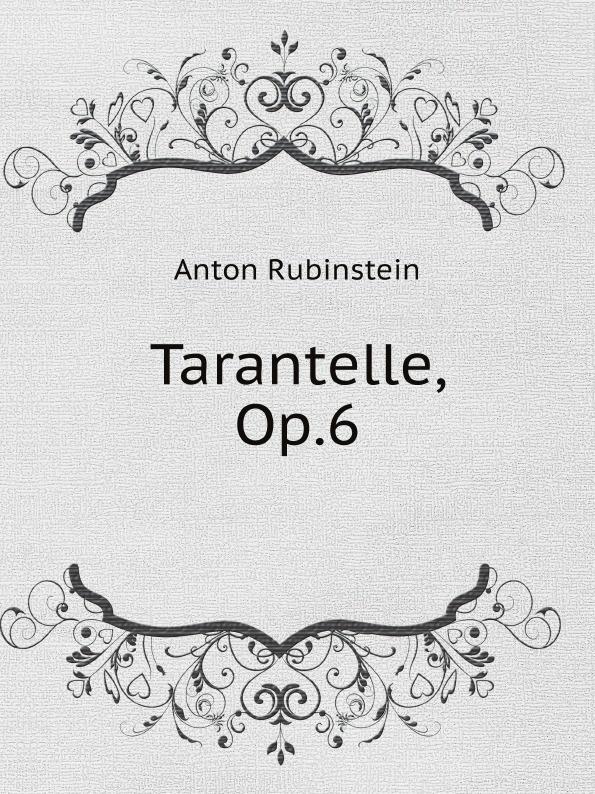 A. Rubinstein Tarantelle, Op.6