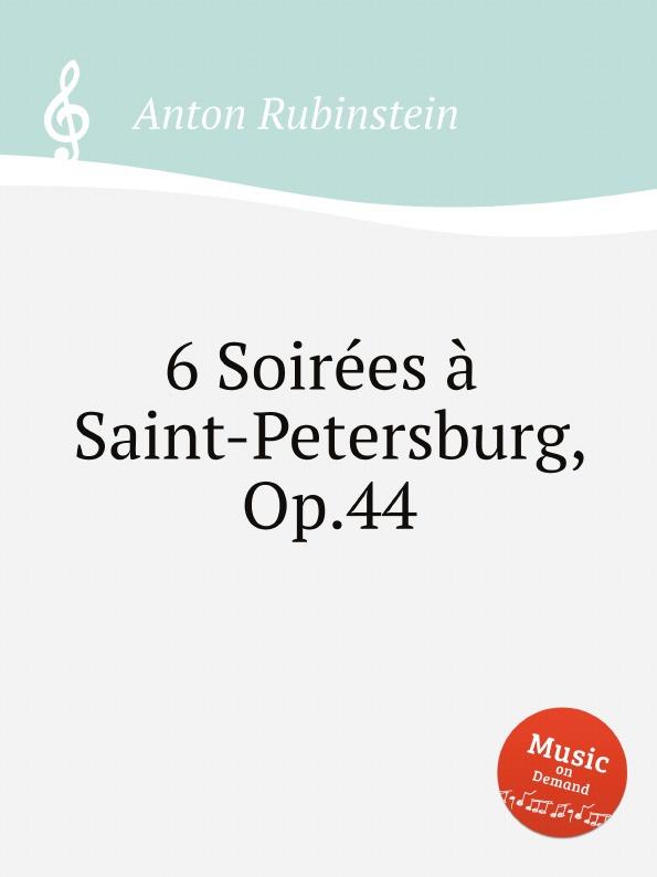A. Rubinstein 6 Soirеes a Saint-Petersburg, Op.44 a rubinstein antonius and cleopatre op 116