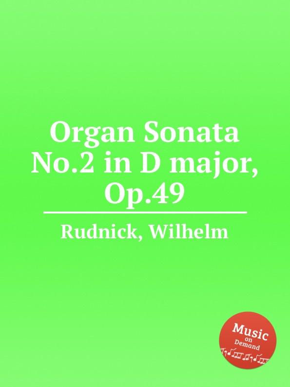 W. Rudnick Organ Sonata No.2 in D major, Op.49 w rudnick 6 vortragsstucke op 119