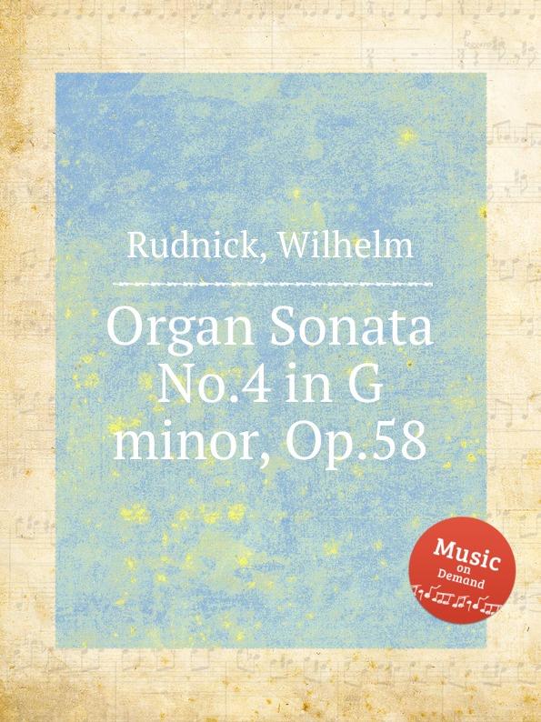 W. Rudnick Organ Sonata No.4 in G minor, Op.58 w rudnick 6 vortragsstucke op 119