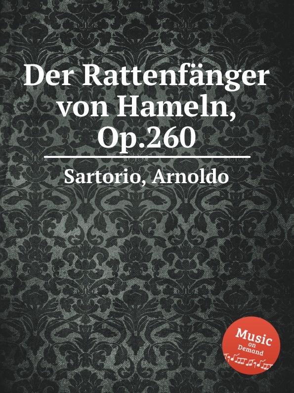 A. Sartorio Der Rattenfanger von Hameln, Op.260 a neuendorff der rattenfanger von hameln