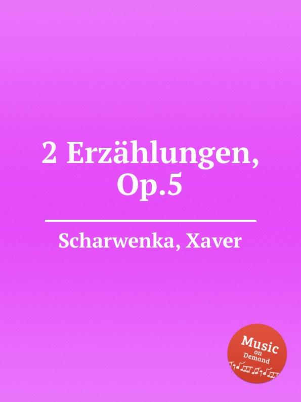X. Scharwenka 2 Erzahlungen, Op.5 p scharwenka 5 piano pieces op 41