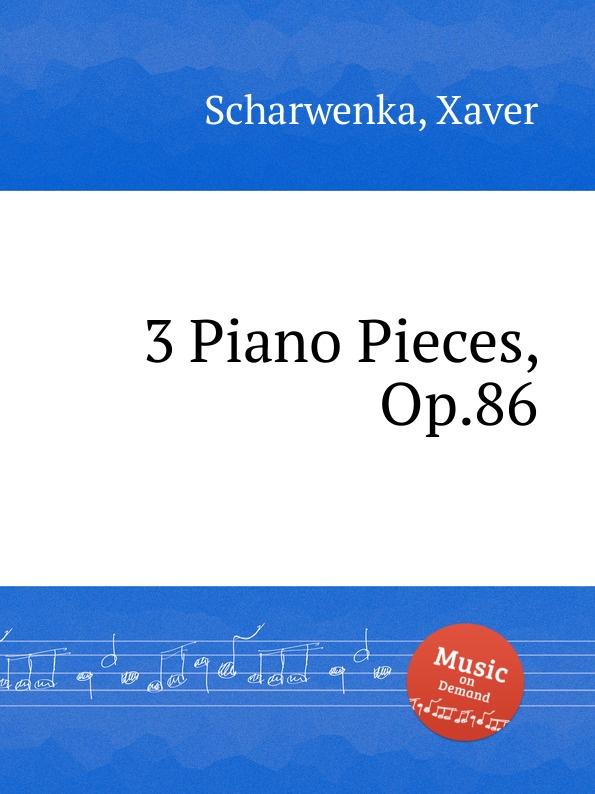 X. Scharwenka 3 Piano Pieces, Op.86 p scharwenka 5 piano pieces op 41