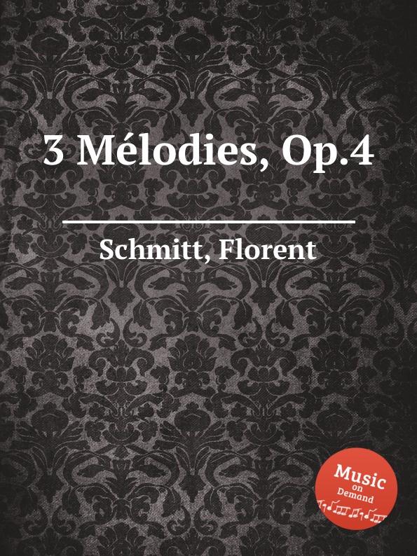 F. Schmitt 3 Mеlodies, Op.4 цена и фото