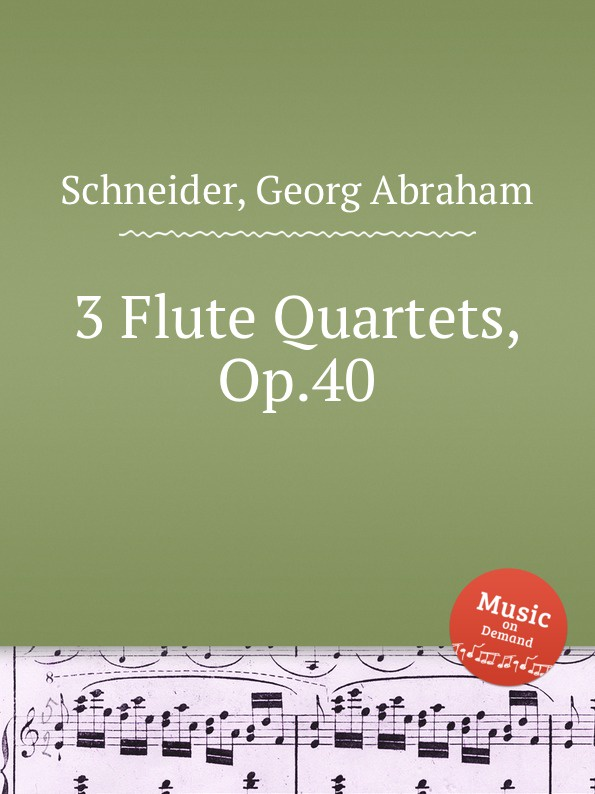 G.A. Schneider 3 Flute Quartets, Op.40 j schmitt 6 flute quartets op 10