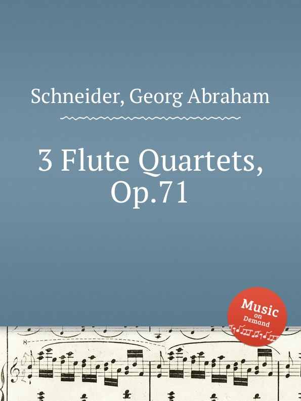 G.A. Schneider 3 Flute Quartets, Op.71 j schmitt 6 flute quartets op 10