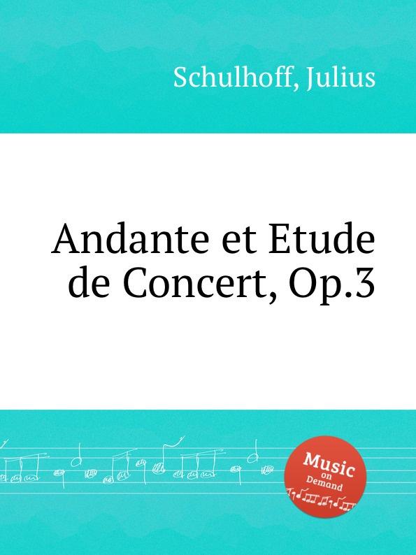 J. Schulhoff Andante et Etude de Concert, Op.3 a dreyschock 3 andante et 4 impromptus caracteristiques op 3