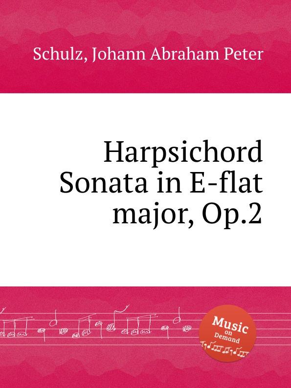 J.A.P. Schulz Harpsichord Sonata in E-flat major, Op.2 jens luhr jens luhr kuhlau sonata in e flat major sonata in a minor