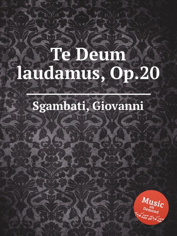 G. Sgambati Te Deum laudamus, Op.20 цена и фото