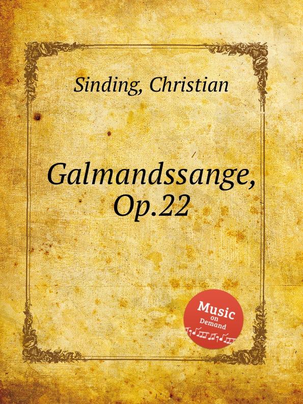 C. Sinding Galmandssange, Op.22 c sinding tonar op 37