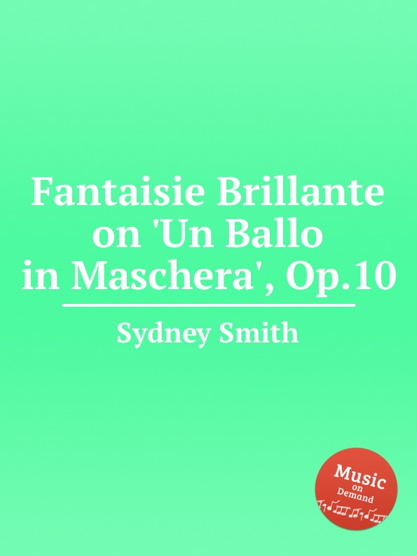 S. Smith Fantaisie Brillante on .Un Ballo in Maschera., Op.10 джузеппе верди un ballo in maschera
