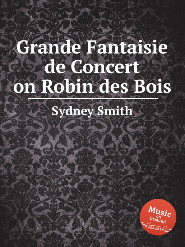 S. Smith Grande Fantaisie de Concert on Robin des Bois a j artôt grande fantaisie de concert op 16