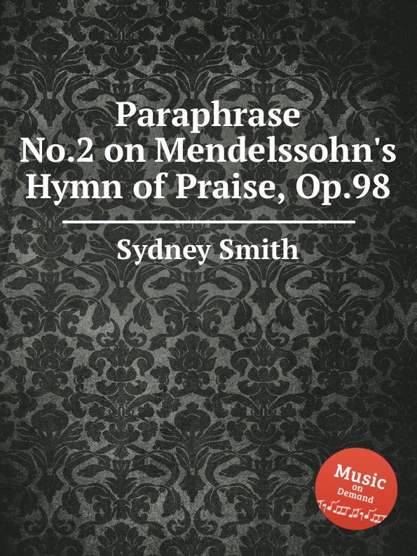 лучшая цена S. Smith Paraphrase No.2 on Mendelssohn.s Hymn of Praise, Op.98