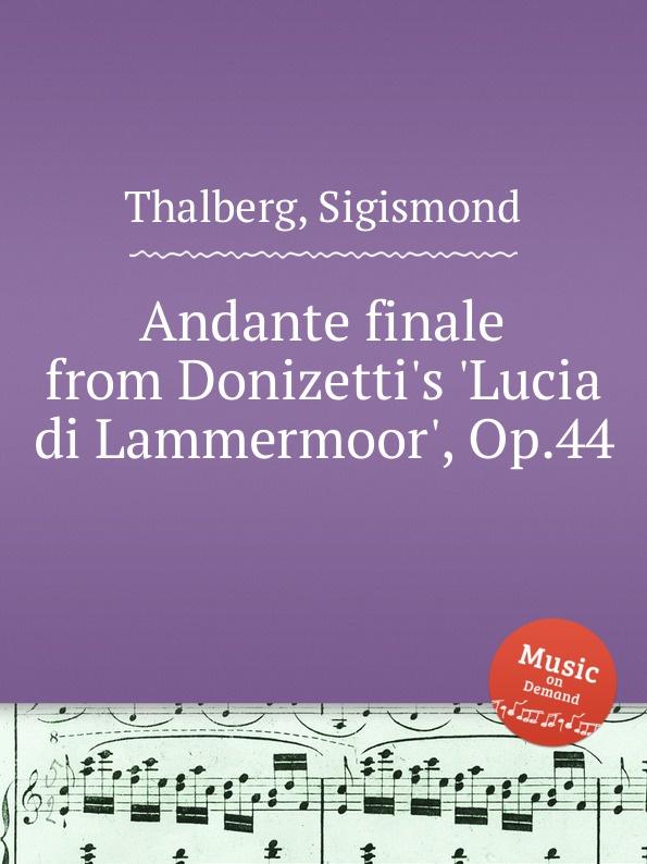 S. Thalberg Andante finale from Donizetti.s .Lucia di Lammermoor., Op.44 s thalberg scherzo op 31