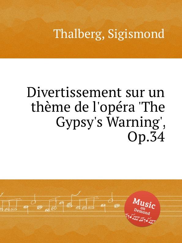 S. Thalberg Divertissement sur un thеme de l.opеra .The Gypsy.s Warning., Op.34 цена и фото