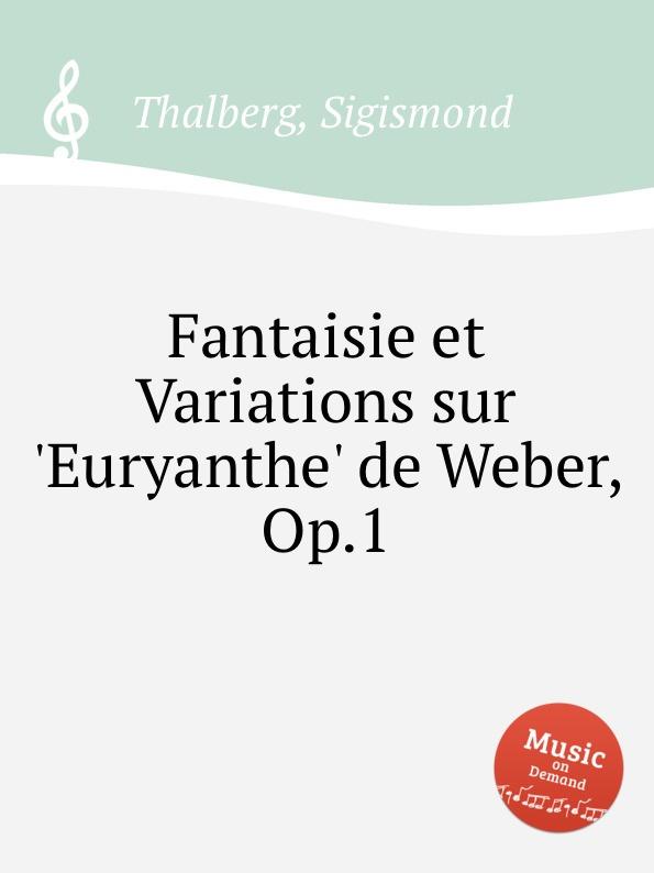 S. Thalberg Fantaisie et Variations sur .Euryanthe. de Weber, Op.1 недорого