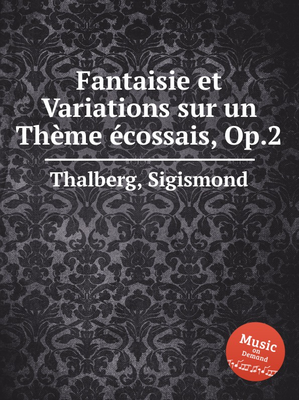 S. Thalberg Fantaisie et Variations sur un Thеme еcossais, Op.2 к черни фантазия и вариации на оперу пуритане op 376 fantaisie et variations sur i puritani op 376
